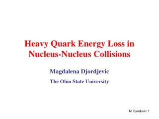 Heavy Quark Energy Loss in  Nucleus-Nucleus Collisions  Magdalena Djordjevic