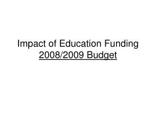Impact of Education Funding   2008/2009 Budget