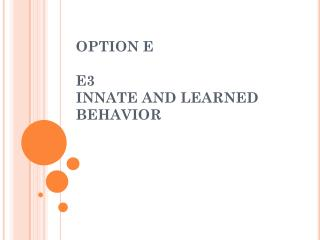 OPTION E E3  INNATE AND LEARNED BEHAVIOR