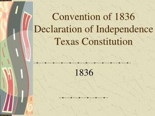 Convention of 1836 Declaration of Independence Texas Constitution