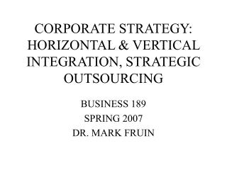 CORPORATE STRATEGY: HORIZONTAL  VERTICAL INTEGRATION, STRATEGIC OUTSOURCING