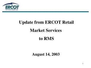 Update from ERCOT Retail  Market Services  to RMS August 14, 2003