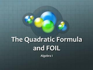The Quadratic Formula and FOIL