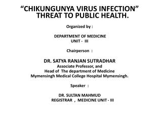 """CHIKUNGUNYA VIRUS INFECTION""   THREAT TO PUBLIC HEALTH. Organized by :  DEPARTMENT OF MEDICINE"