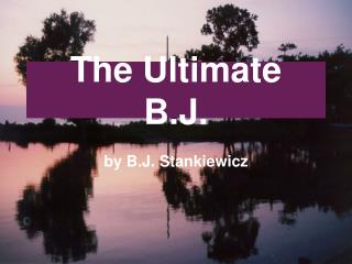 The Ultimate  B.J.
