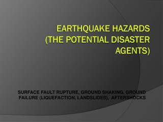 EARTHQUAKE HAZARDS (the potential disaster agents)
