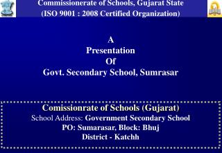 Comissionrate of Schools (Gujarat) School  Address:  Government Secondary School