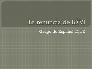 La  renuncia  de BXVI