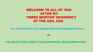 WELCOME TO ALL OF YOU  					AFTER MY   			THREE MONTHS' RESIDENCY   				AT THE ASU, USA