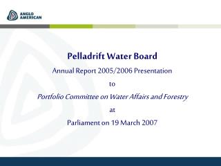 Pelladrift Water Board Annual Report 2005/2006 Presentation to