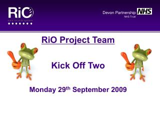 RiO Project Team Kick Off Two Monday 29 th  September 2009