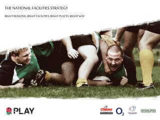 THE NATIONAL FACILITIES STRATEGY RIGHT REASONS, RIGHT FACILITIES, RIGHT PLACES, RIGHT WAY