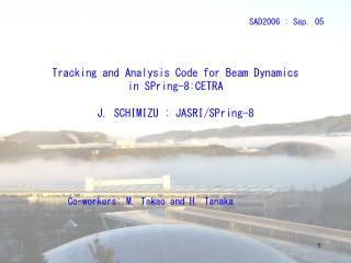 Tracking and Analysis Code for Beam Dynamics  in SPring-8:CETRA  J. SCHIMIZU  : JASRI /SPring-8