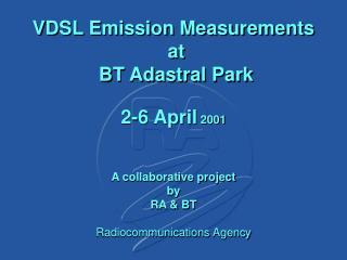 VDSL Emission Measurements  at  BT Adastral Park