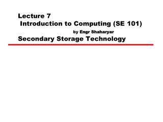 Lecture 7  Introduction to Computing (SE 101) by  Engr Shaharyar Secondary Storage Technology