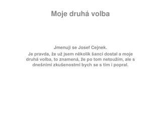 Moje druhá volba Jmenuji se Josef Cejnek.