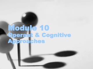 Module 10 Operant & Cognitive Approaches