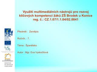 Předmět :  Zeměpis Ročník :  7. Téma : Španělsko Autor : Mgr. Eva Vyskočilová