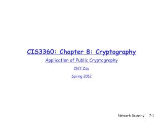 CIS3360: Chapter 8: Cryptography Application of Public Cryptography Cliff Zou Spring 2012
