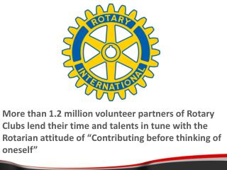 More than 1.2 million volunteer partners of Rotary Clubs lend ...