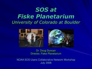 SOS at Fiske Planetarium University of Colorado at Boulder