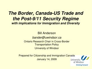 Bill Anderson bander@uwindsor Ontario Research Chair in Cross-Border Transportation Policy