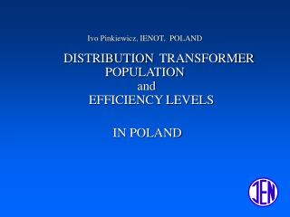 Ivo Pinkiewicz, IENOT,  POLAND DISTRIBUTION  TRANSFORMER POPULATION  and      EFFICIENCY LEVELS