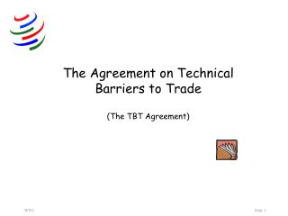 The Agreement on Technical Barriers to Trade (The TBT Agreement)