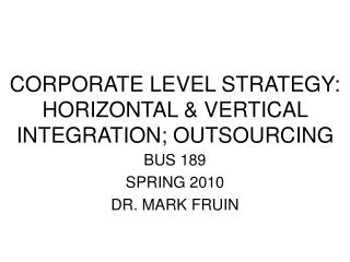 CORPORATE LEVEL STRATEGY: HORIZONTAL  VERTICAL INTEGRATION; OUTSOURCING
