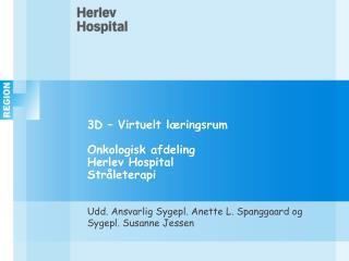 3D – Virtuelt læringsrum Onkologisk afdeling Herlev Hospital Stråleterapi