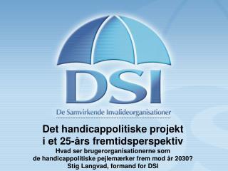 Det handicappolitiske projekt i et 25-års fremtidsperspektiv Hvad ser brugerorganisationerne som