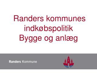 Randers kommunes indkøbspolitik  Bygge og anlæg