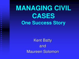 MANAGING CIVIL CASES One Success Story