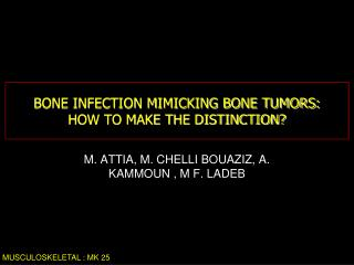 BONE INFECTION MIMICKING BONE TUMORS: HOW TO MAKE THE DISTINCTION?