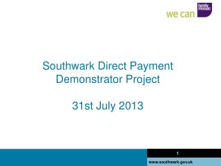 Southwark Direct Payment Demonstrator Project 31st July 2013