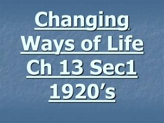 Changing Ways of Life Ch 13 Sec1 1920�s