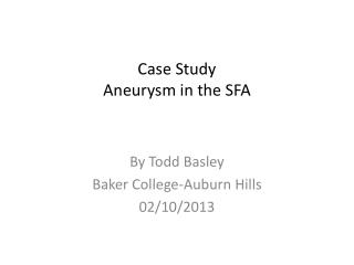 Case Study  Aneurysm in the SFA