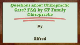 ppt 36796 Questions about Chiropractic Care FAQ by CT Family Chiropractic