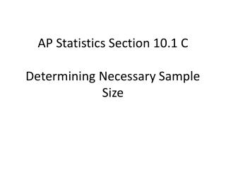 AP Statistics Section 10.1  C Determining Necessary Sample Size