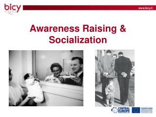 Awareness Raising & Socialization