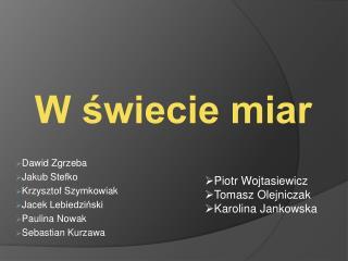 Dawid  Zgrzeba Jakub Stefko Krzysztof Szymkowiak Jacek  Lebiedziński Paulina Nowak