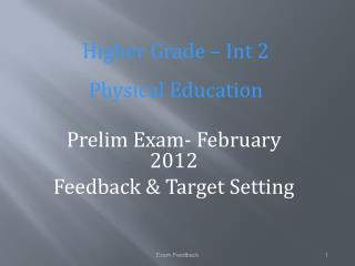 Prelim Exam- February 2012 Feedback & Target Setting