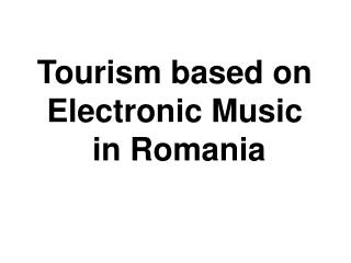 Tourism based on Electronic Music  in Romania