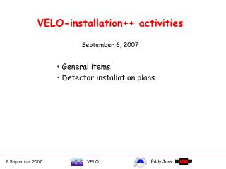 VELO-installation++ activities September 6, 2007