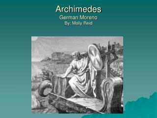 Archimedes German Moreno By: Molly Reid