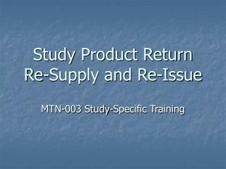 Study Product Return  Re-Supply and Re-Issue