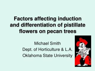 Factors affecting induction and differentiation of pistillate flowers on pecan trees