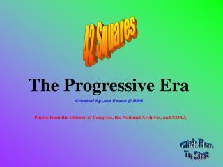 The Progressive Era Created by Jon Evans @ BHS
