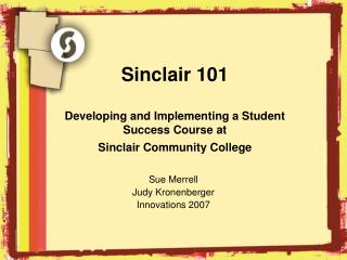 Sinclair 101  Developing and Implementing a Student Success Course at Sinclair Community College