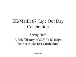 EE/MatE167 Tape Out Day Celebration